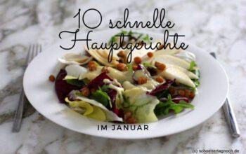 10 schnelle Hauptgerichte im Januar