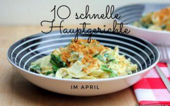 10 schnelle Hauptgerichte im April