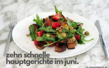 10 schnelle Hauptgerichte im Juni
